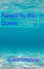 Raised by the Ocean (book 1 in Raised by the ocean series) by queenofcrete