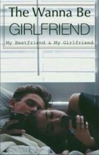 The Wanna be Girlfriend by strikinglystark