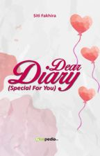 [COMPLETED] Dear Diary (Special For You) by DindaSyraMentari