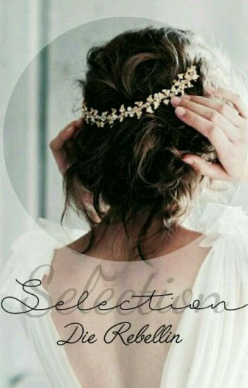 Selection ~ Die Rebellin ~
