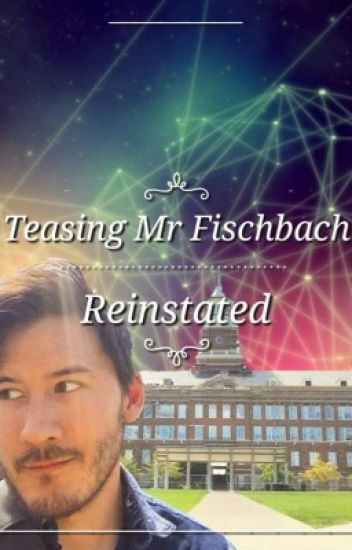 Teasing Mr. Fischbach: Reinstated {MarkiplierxReader} (Dirty 18+) ✔