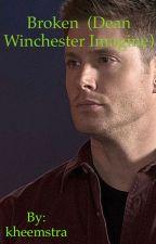 Broken (Dean Winchester Imagine) by kheemstra