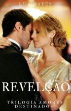 Revelações - Trilogia amores destinados - Livro 01 by LuaDaves