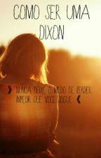 Como ser uma Dixon by _LadyDeadpool_