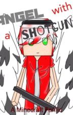 Angel with a Shotgun (A Minecraft Fanfic) by FuturisticBetty