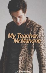 My Teacher  Mr.Mahone || A.M by _AustinMahone_