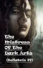 The Mistress Of The Dark Arts (Bellatrix ff) ✔ by Emmygrace113