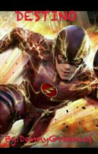 Destinó•||•fanfic The Flash #Wattys2016 by Dannyskywalker