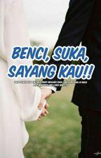 Benci , Suka , Sayang Kau !! by _nrljannah