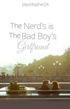 The Nerd's Is The Bad Boy's Girlfriend (On Hold) by blackfeather24