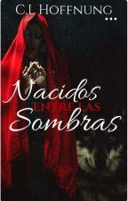 Nacidos entre las sombras, Libro 1.(en Edición) by TelloDiana