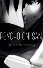 Psycho Oniisan || Yandere Brother X Reader/Oc || by KornilyaKoko