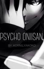 Psycho Oniisan || Yandere Brother X Reader/Oc || ➜ Being Edited [4/35] ➜ by KornilyaKoko