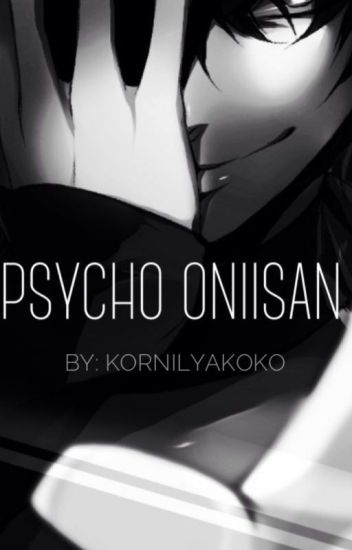 Psycho Oniisan || Yandere Brother X Reader/Oc || ➜ Being Edited [4/35] ➜
