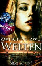Zwischen zwei Welten #Wattys2017 by SilkeLanger