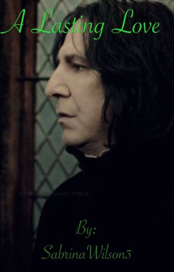 A Lasting Love (Snape x Reader)