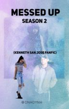 Messed Up Season 2 (Kenneth San Jose Fanfic) by dnhdynh
