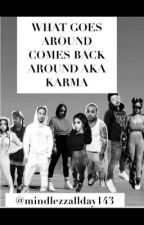 what goes around comes back around aka karma(a mindless behavior love story) by mindlezzallday143
