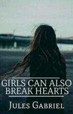 Girls Can Also Break Hearts by Jules_Gabriel_2016