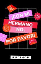 ¡Con mi hermano no, por favor!® by rudimor