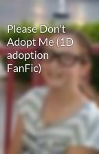 Please Don't Adopt Me (1D adoption FanFic) by AlleyTestut