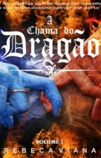 A Chama do Dragão - Livro 1 (COMPLETO)  #Wattys2016 by Rebeka_VianaH