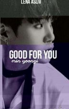Good For You|| Min YoonGi by LenaAsliv