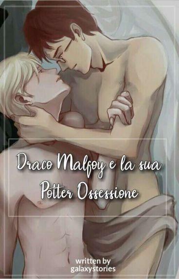 ~Drarry~  Draco Malfoy e la sua Potter ossessione