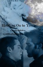 Holding On to You by AllThatEverMattered