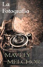 La Fotografía by MavelyMelchor