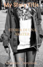 STORIA DI UNA SKATER by amoandaresulloskate