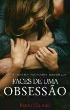 Faces de Uma Obsessão by BeatrizChristine