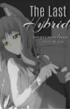 The Last Hybrid by magicuniclaws