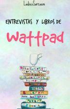 Entrevistas Y Libros De Wattpad by LadiesSarcasm