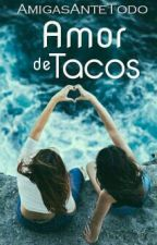 Amor de Tacos by AmigasAnteTodo