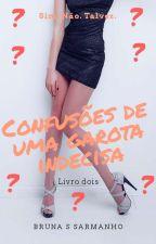 Confusões de uma garota indecisa  by BrunaSarmanho