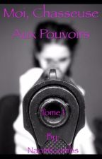 Moi,Chasseuse aux Pouvoirs TOME 1 by NaomiGombs