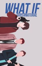 what if : supernatural by m4ssacre