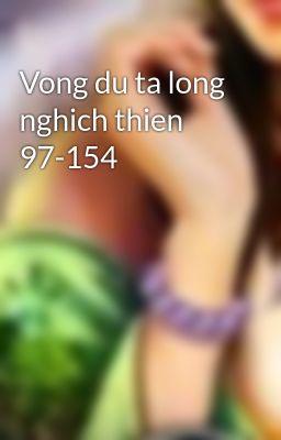 Vong du ta long nghich thien 97-154