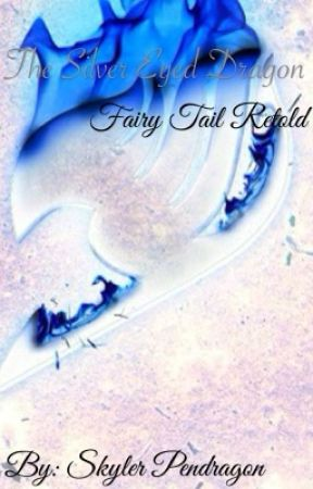 The Silver Eyed Dragon {Fairy Tail Retold} *On Hold* by TheSkyIsNotOnFire