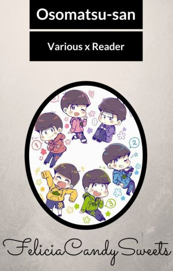 Osomatsu-san: Various x Reader (DISCONTINUED)