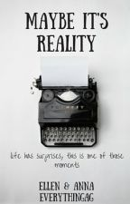 Maybe it's Reality || #wattys2016 by Everythingag
