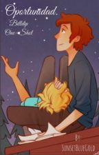 Oportunidad. [One- Shot/ Billdip] by SunsetBlueGold