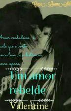 Um amor rebelde by ValentineOliveiraCar