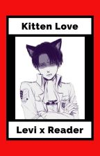 Kitten Love || Levi x Neko!Reader ||✔ by kellinn_quin