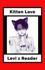 Kitten Love || Levi x Neko!Reader ||✔ by SunnyxFanfic