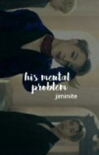 His Mental Problem || Bts Jimin by jiminite