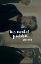 His Mental Problem || Bts Jimin by jiminite