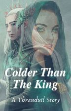 Colder than The King -A Thranduil Fic- #Wattys2016 by KalebAugustus