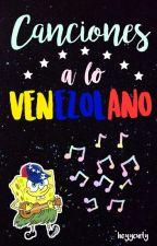 Canciones a lo Venezolano. by heyycurly